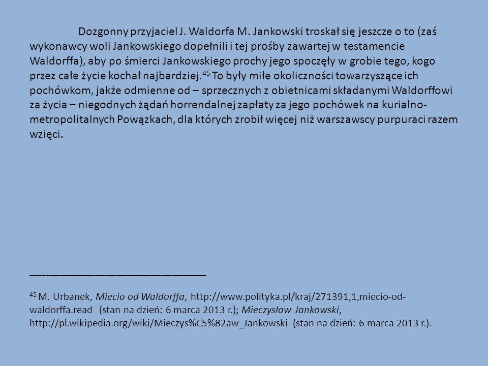 Dozgonny przyjaciel J. Waldorfa M. Jankowski troskał się jeszcze o to (zaś wykonawcy woli Jankowskiego dopełnili i tej prośby zawartej w testamencie W