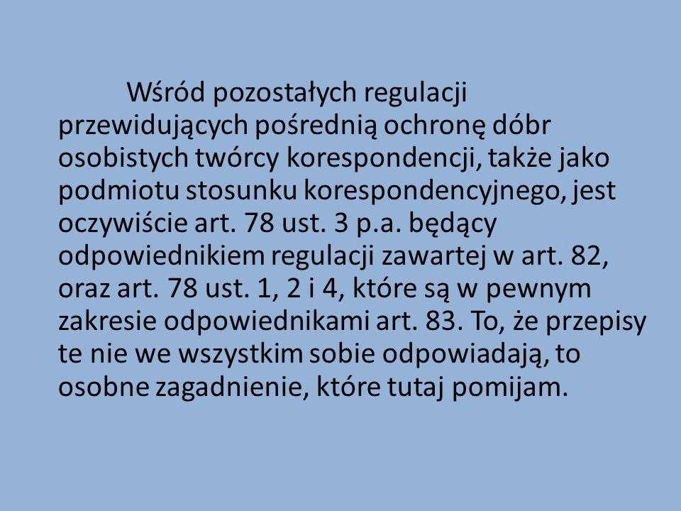 Wśród pozostałych regulacji przewidujących pośrednią ochronę dóbr osobistych twórcy korespondencji, także jako podmiotu stosunku korespondencyjnego, j