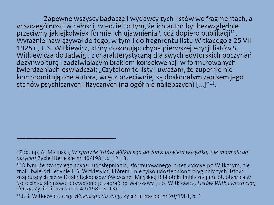 Zapewne wszyscy badacze i wydawcy tych listów we fragmentach, a w szczególności w całości, wiedzieli o tym, że ich autor był bezwzględnie przeciwny jakiejkolwiek formie ich ujawnienia 9, cóż dopiero publikacji 10.
