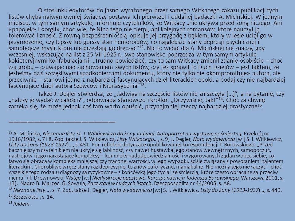 O stosunku edytorów do jasno wyrażonego przez samego Witkacego zakazu publikacji tych listów chyba najwymowniej świadczy postawa ich pierwszej i oddanej badaczki A.