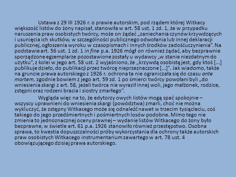 Ustawa z 29 III 1926 r. o prawie autorskim, pod rządem której Witkacy większość listów do żony napisał, stanowiła w art. 58 ust. 1 zd. 1, że w przypad