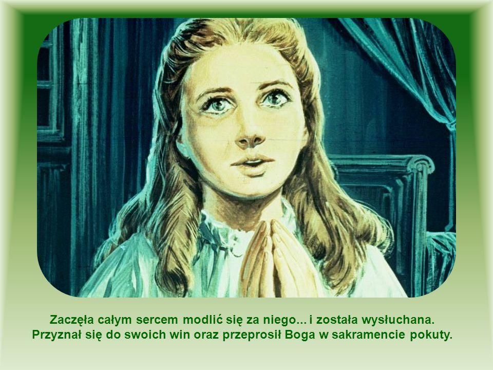 Zaczęła całym sercem modlić się za niego... i została wysłuchana. Przyznał się do swoich win oraz przeprosił Boga w sakramencie pokuty.