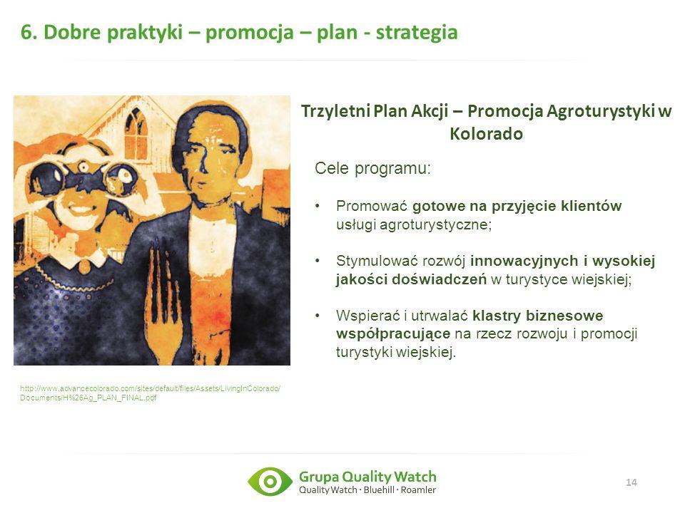 14 6. Dobre praktyki – promocja – plan - strategia http://www.advancecolorado.com/sites/default/files/Assets/LivingInColorado/ Documents/H%26Ag_PLAN_F