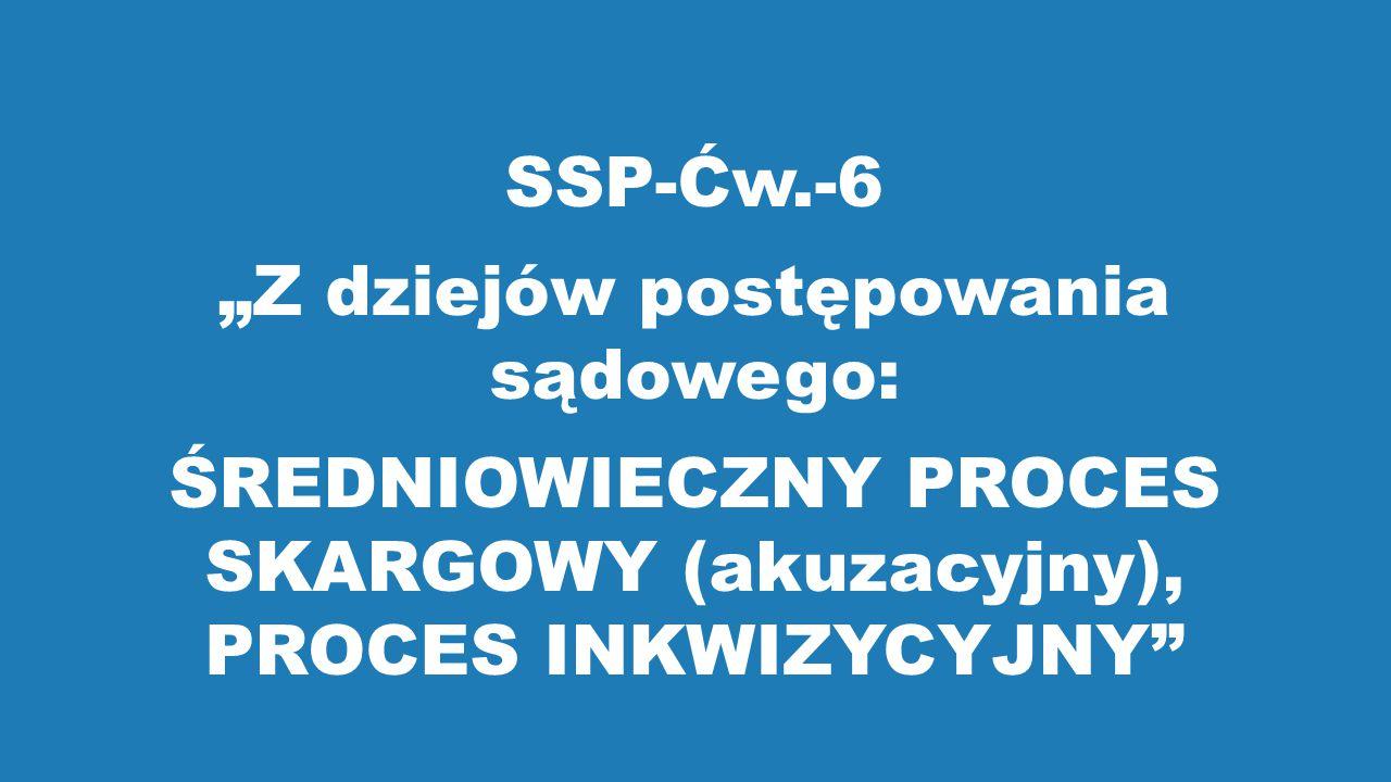 """SSP-Ćw.-6 """"Z dziejów postępowania sądowego: ŚREDNIOWIECZNY PROCES SKARGOWY (akuzacyjny), PROCES INKWIZYCYJNY"""