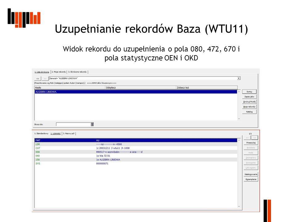 Uzupełnianie rekordów Baza (WTU11) Widok rekordu do uzupełnienia o pola 080, 472, 670 i pola statystyczne OEN i OKD