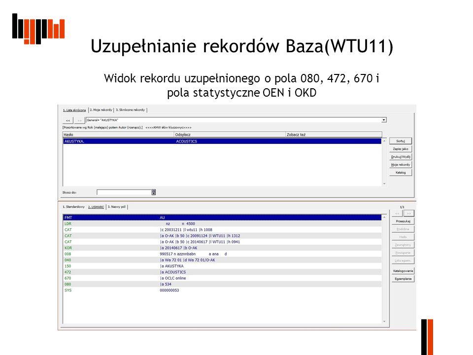 Uzupełnianie rekordów Baza(WTU11) Widok rekordu uzupełnionego o pola 080, 472, 670 i pola statystyczne OEN i OKD