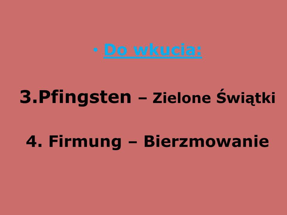Do wkucia: 3.Pfingsten – Zielone Świątki 4. Firmung – Bierzmowanie