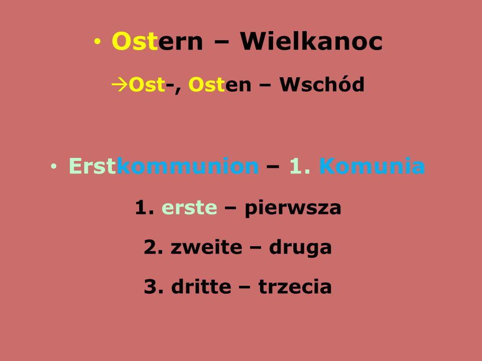 Ostern – Wielkanoc  Ost-, Osten – Wschód Erstkommunion – 1. Komunia 1. erste – pierwsza 2. zweite – druga 3. dritte – trzecia