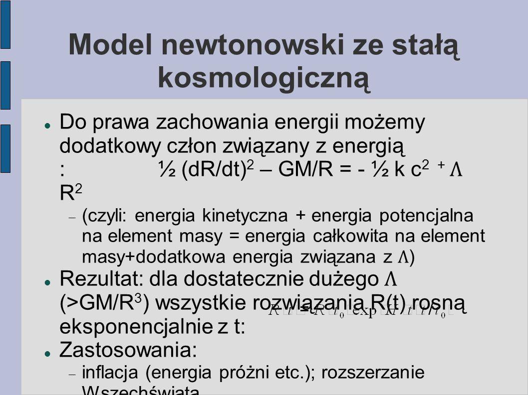 Model newtonowski ze stałą kosmologiczną Do prawa zachowania energii możemy dodatkowy człon związany z energią :½ (dR/dt) 2 – GM/R = - ½ k c 2 + R 2 