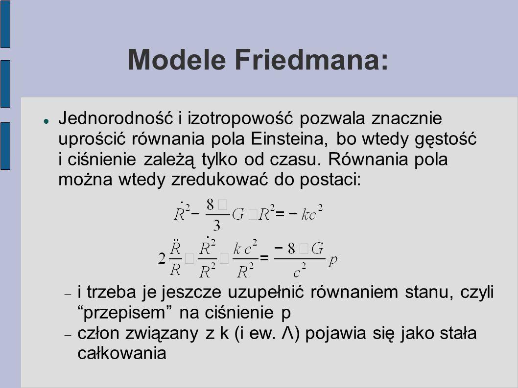 Modele Friedmana: Jednorodność i izotropowość pozwala znacznie uprościć równania pola Einsteina, bo wtedy gęstość i ciśnienie zależą tylko od czasu. R