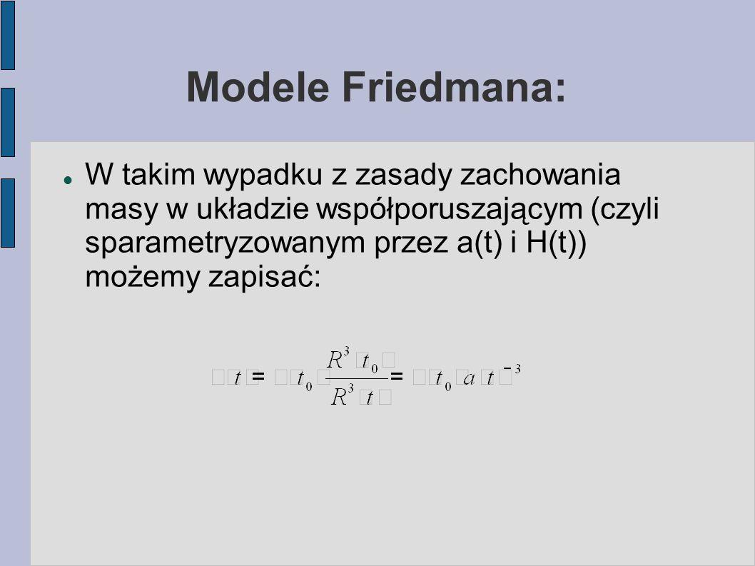 Modele Friedmana: W takim wypadku z zasady zachowania masy w układzie współporuszającym (czyli sparametryzowanym przez a(t) i H(t)) możemy zapisać: