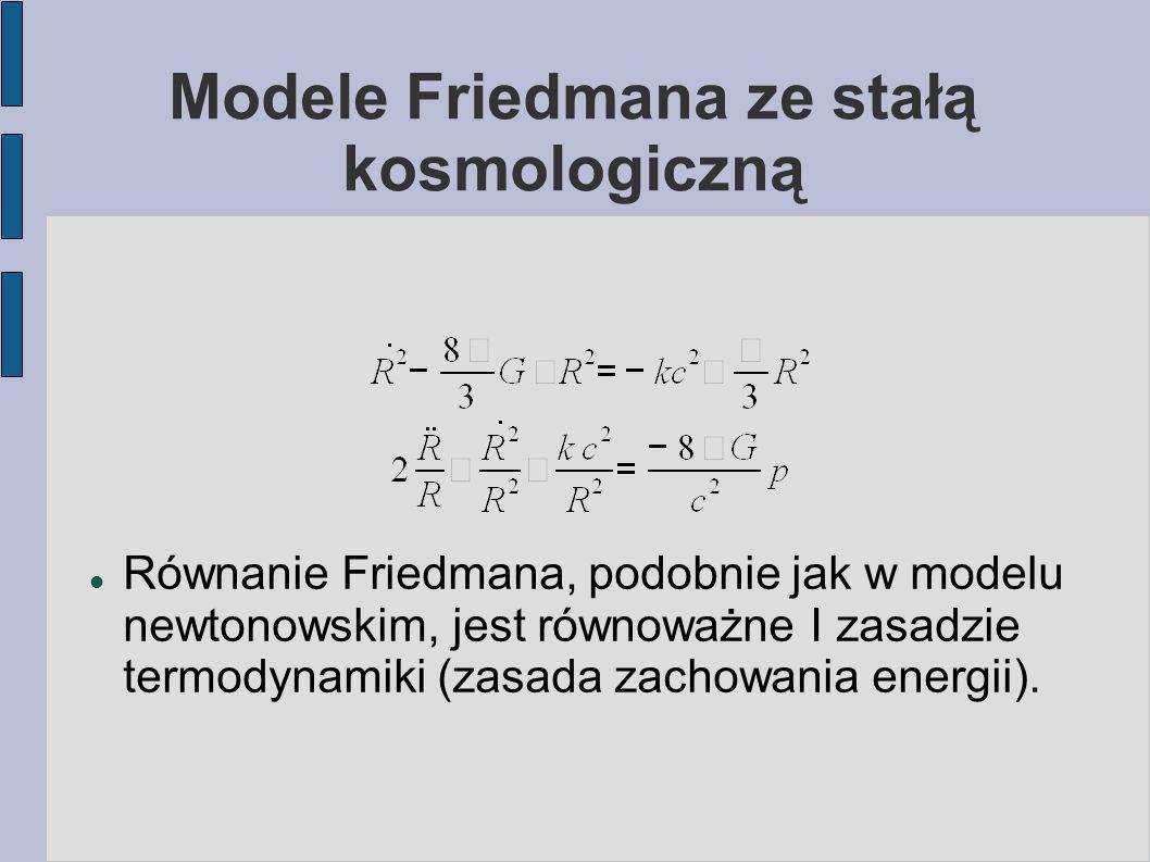 Modele Friedmana ze stałą kosmologiczną Równanie Friedmana, podobnie jak w modelu newtonowskim, jest równoważne I zasadzie termodynamiki (zasada zacho