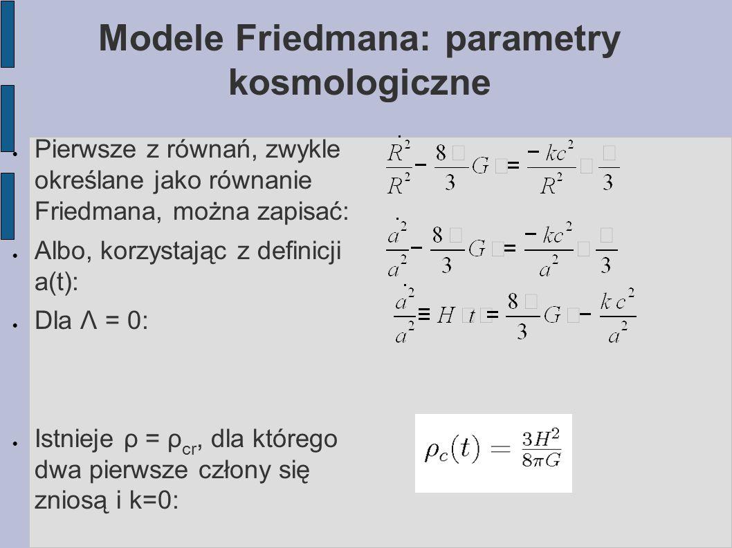 Modele Friedmana: parametry kosmologiczne  Pierwsze z równań, zwykle określane jako równanie Friedmana, można zapisać:  Albo, korzystając z definicj