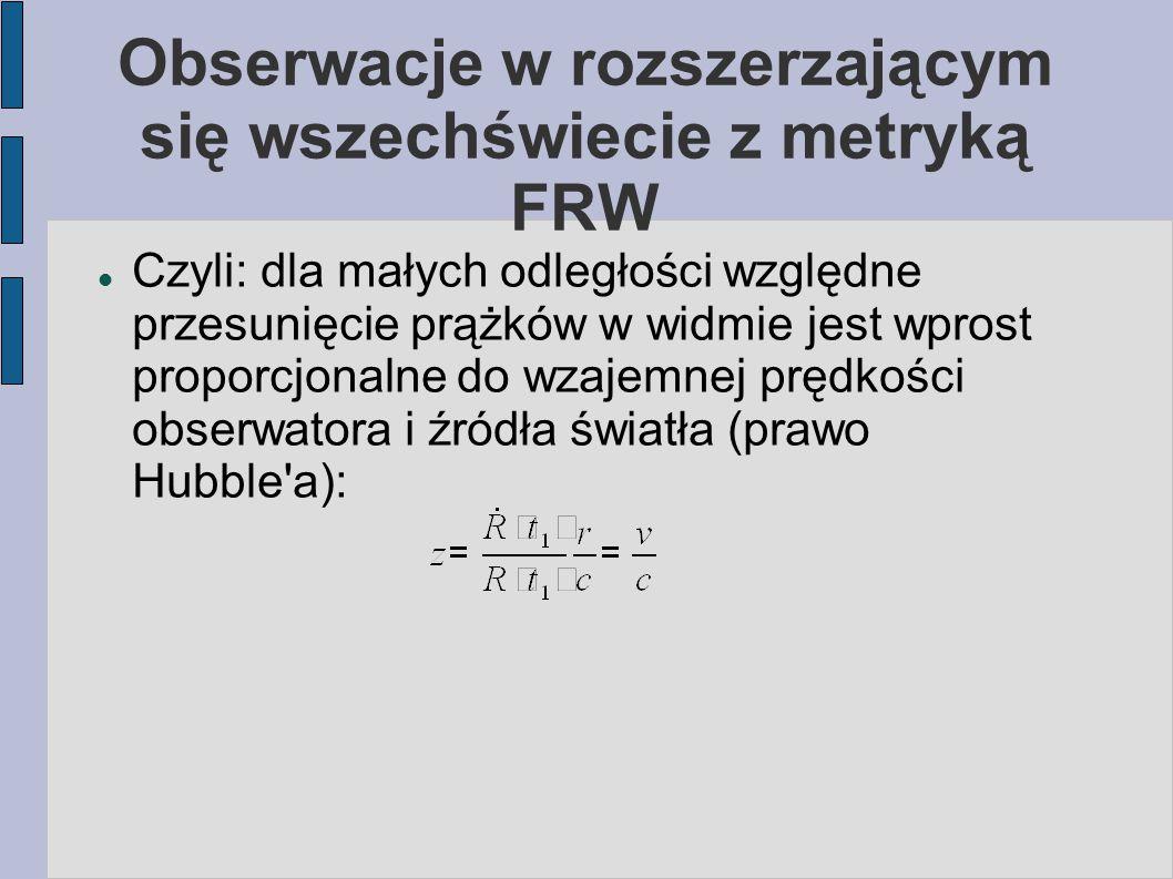 Obserwacje w rozszerzającym się wszechświecie z metryką FRW Czyli: dla małych odległości względne przesunięcie prążków w widmie jest wprost proporcjon