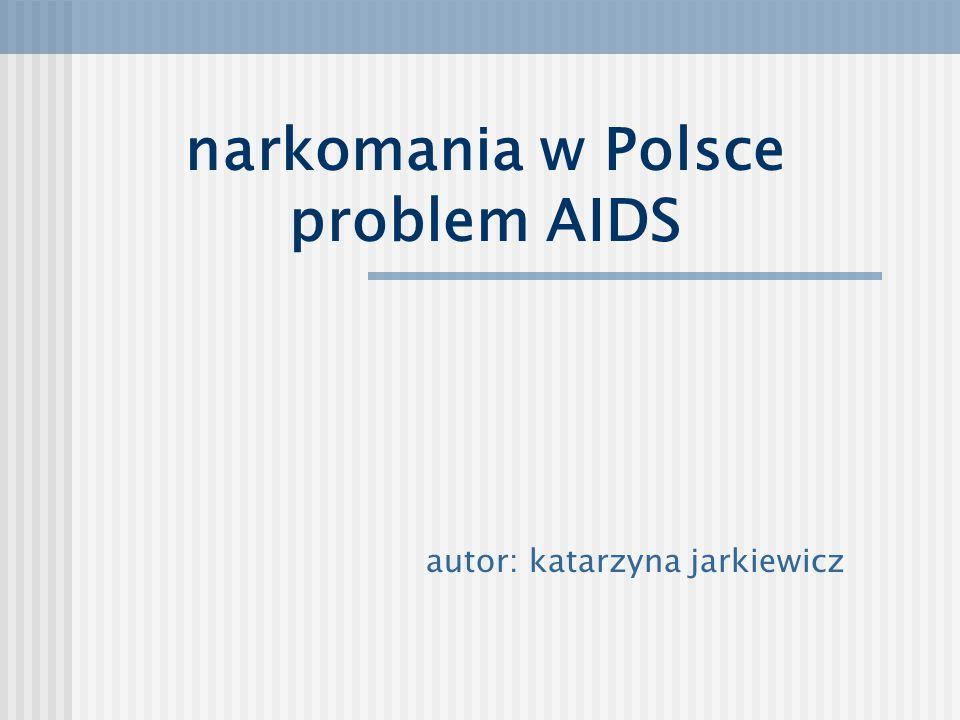 narkomania w Polsce problem AIDS autor: katarzyna jarkiewicz