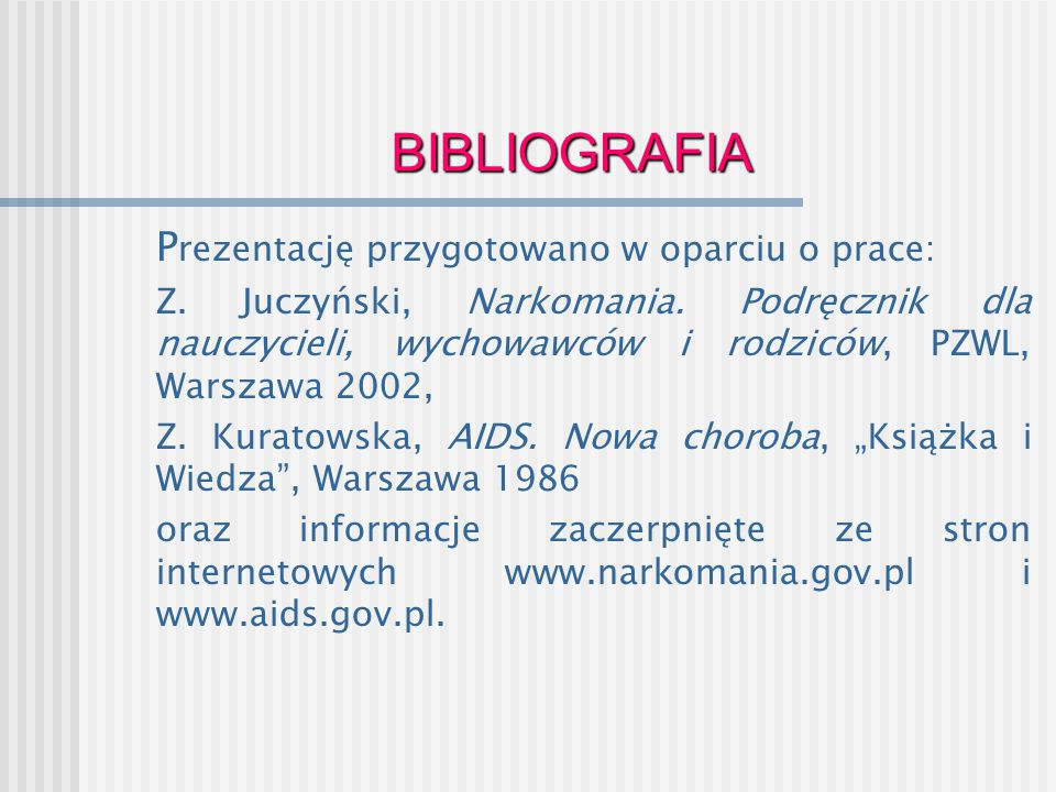 BIBLIOGRAFIA P rezentację przygotowano w oparciu o prace: Z. Juczyński, Narkomania. Podręcznik dla nauczycieli, wychowawców i rodziców, PZWL, Warszawa
