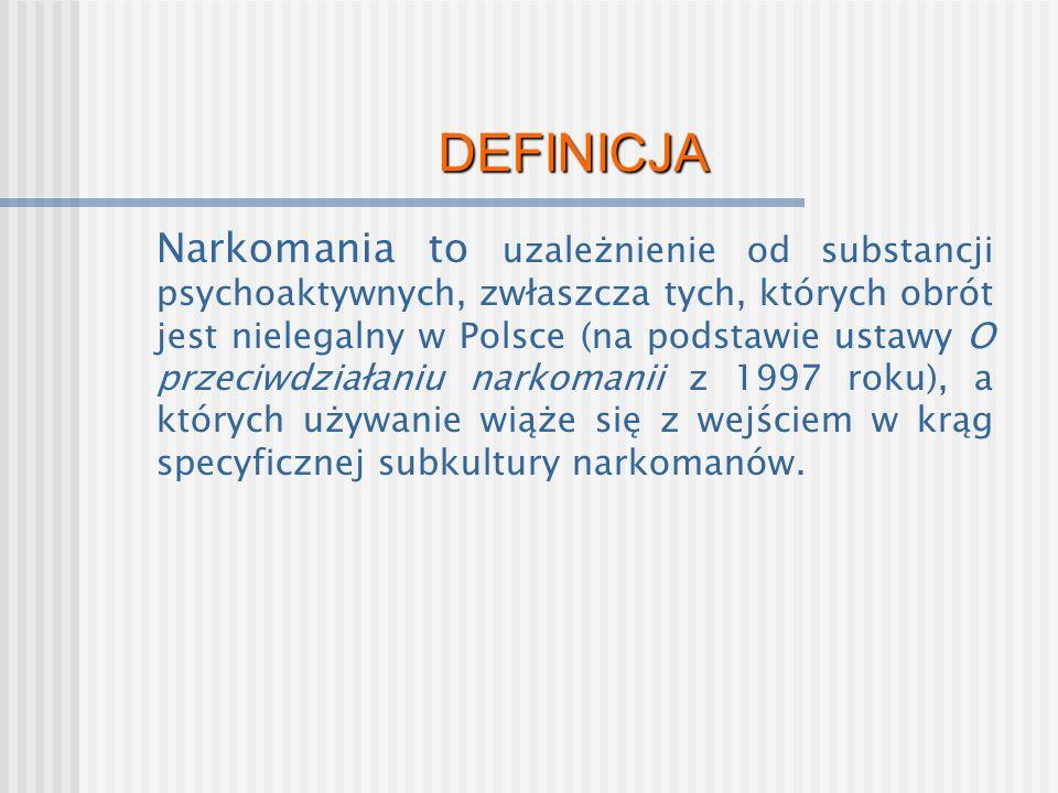 DEFINICJA Narkomania to uzależnienie od substancji psychoaktywnych, zwłaszcza tych, których obrót jest nielegalny w Polsce (na podstawie ustawy O prze