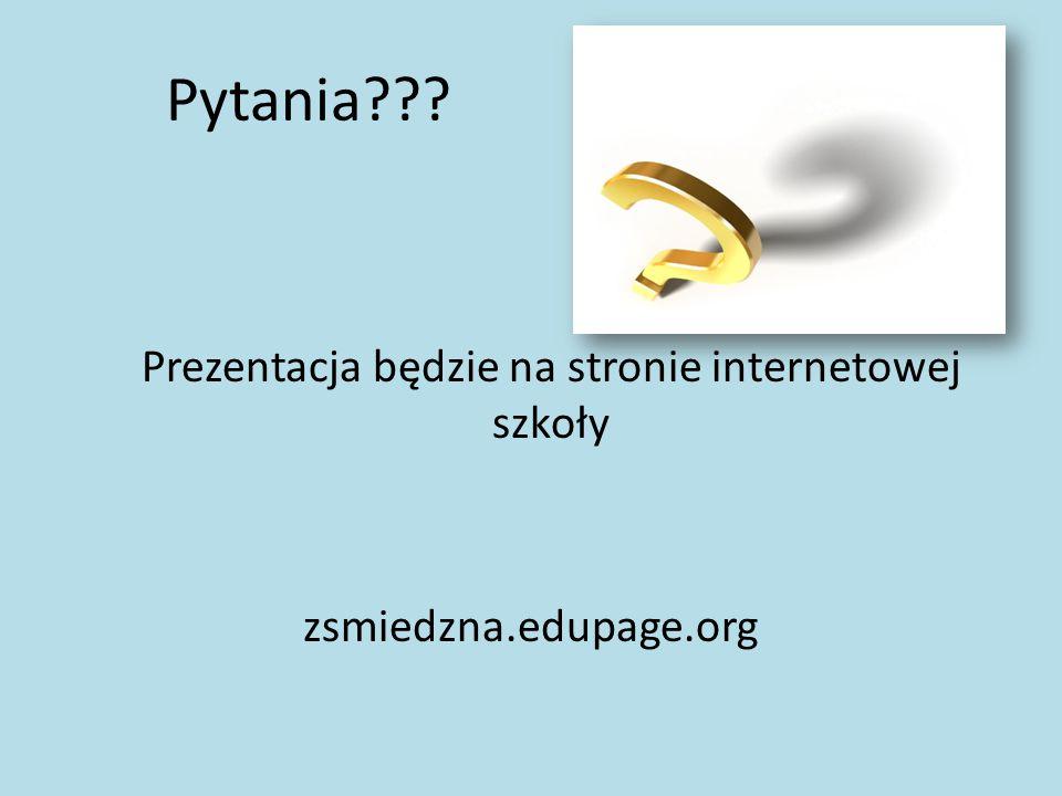 Pytania??? Prezentacja będzie na stronie internetowej szkoły zsmiedzna.edupage.org
