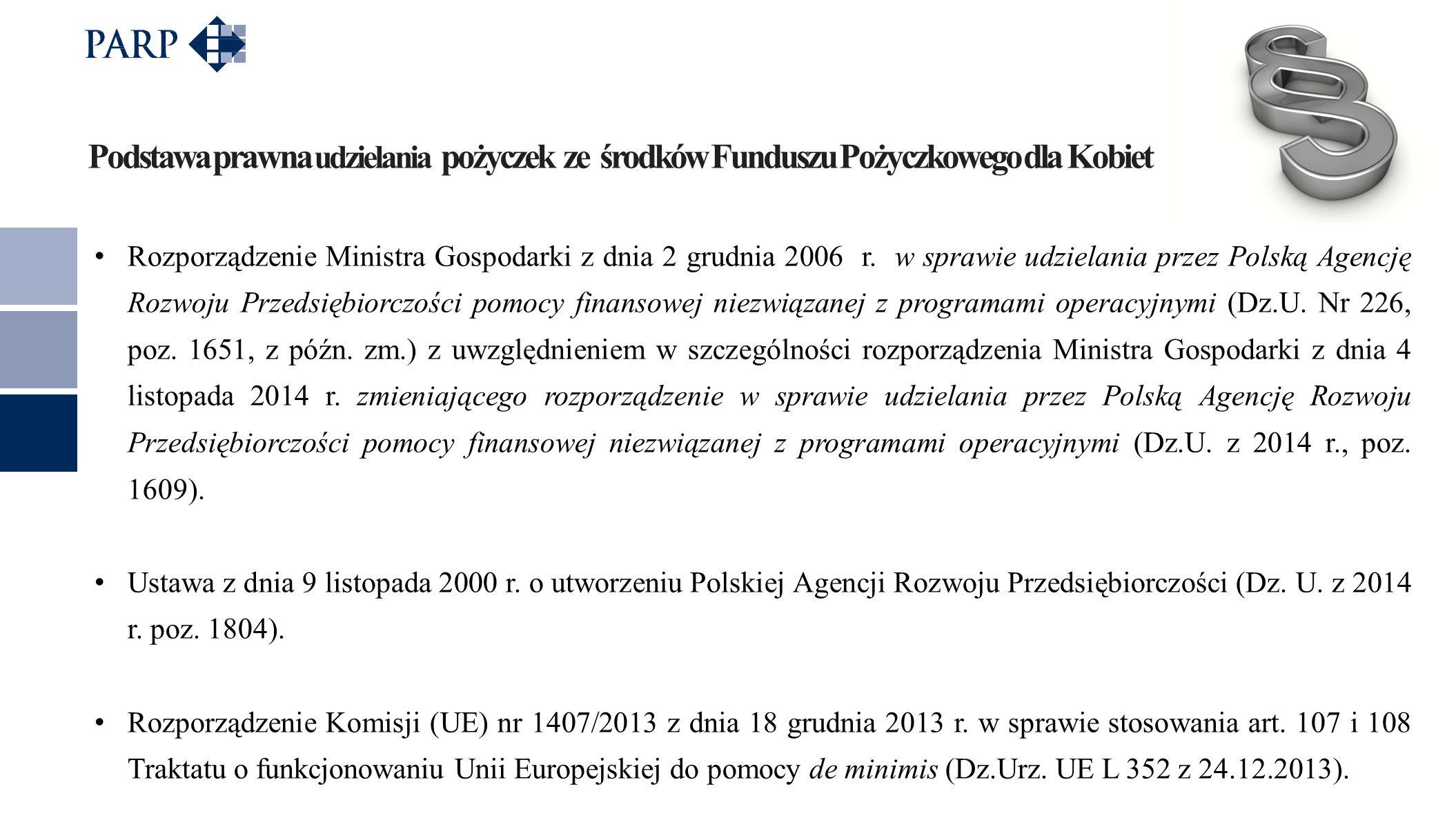 Podstawa prawna udzielania pożyczek ze środków Funduszu Pożyczkowego dla Kobiet Rozporządzenie Ministra Gospodarki z dnia 2 grudnia 2006 r. w sprawie