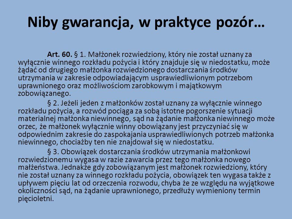 Niby gwarancja, w praktyce pozór… Art. 60. § 1. Małżonek rozwiedziony, który nie został uznany za wyłącznie winnego rozkładu pożycia i który znajduje
