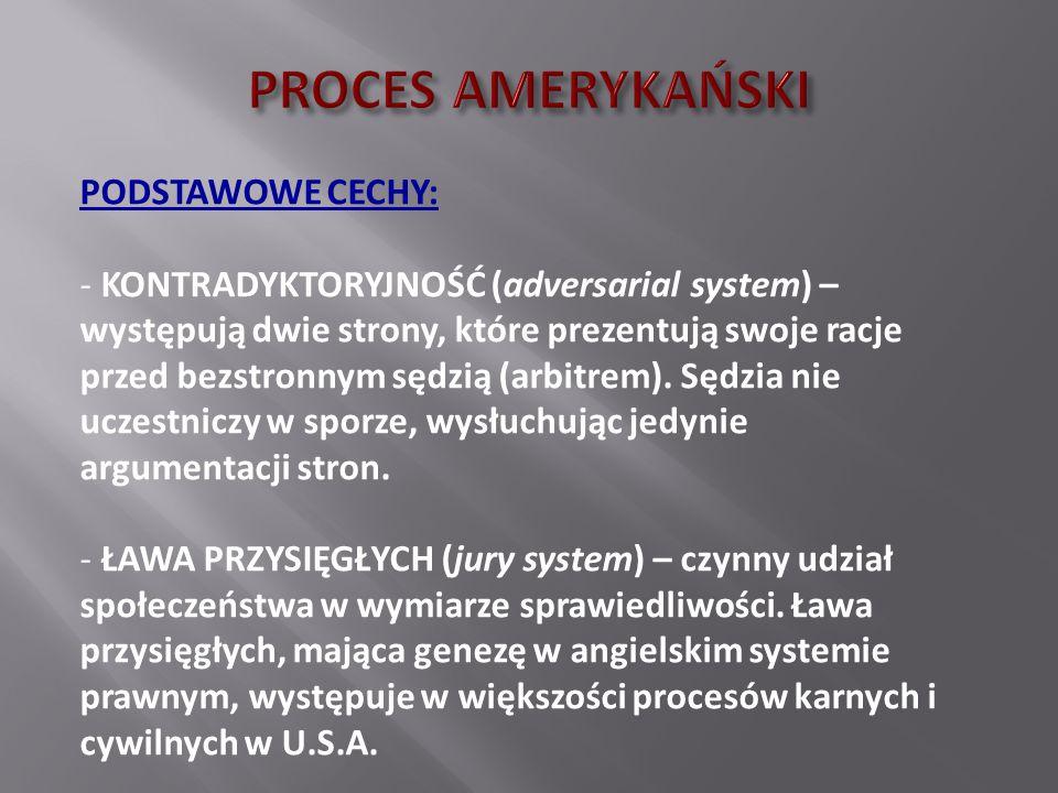 PODSTAWOWE CECHY: - KONTRADYKTORYJNOŚĆ (adversarial system) – występują dwie strony, które prezentują swoje racje przed bezstronnym sędzią (arbitrem).