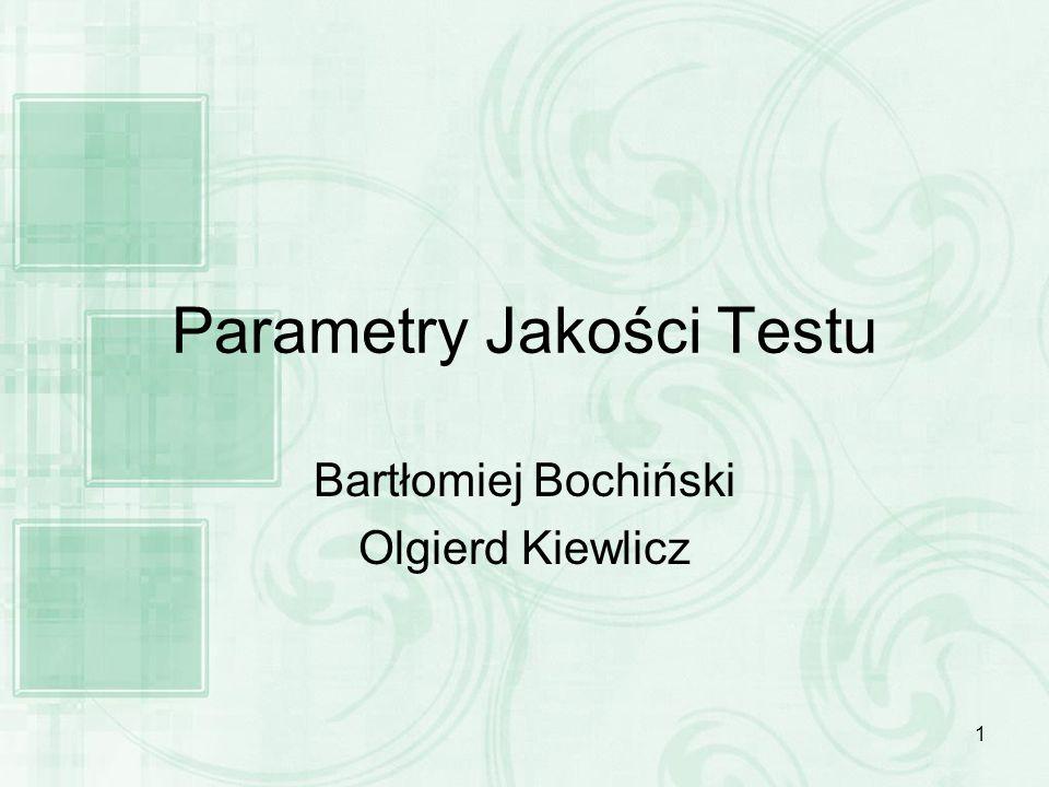 1 Parametry Jakości Testu Bartłomiej Bochiński Olgierd Kiewlicz
