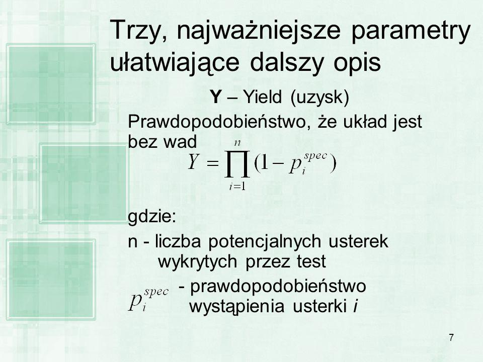 7 Trzy, najważniejsze parametry ułatwiające dalszy opis Y – Yield (uzysk) Prawdopodobieństwo, że układ jest bez wad gdzie: n - liczba potencjalnych us
