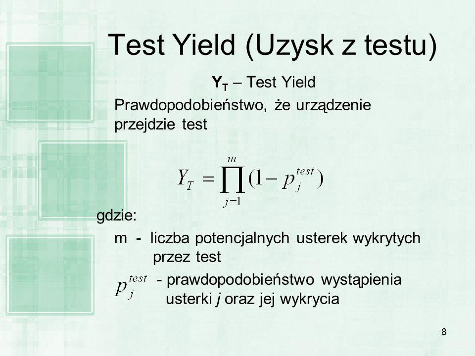 8 Test Yield (Uzysk z testu) Y T – Test Yield Prawdopodobieństwo, że urządzenie przejdzie test gdzie: m - liczba potencjalnych usterek wykrytych przez