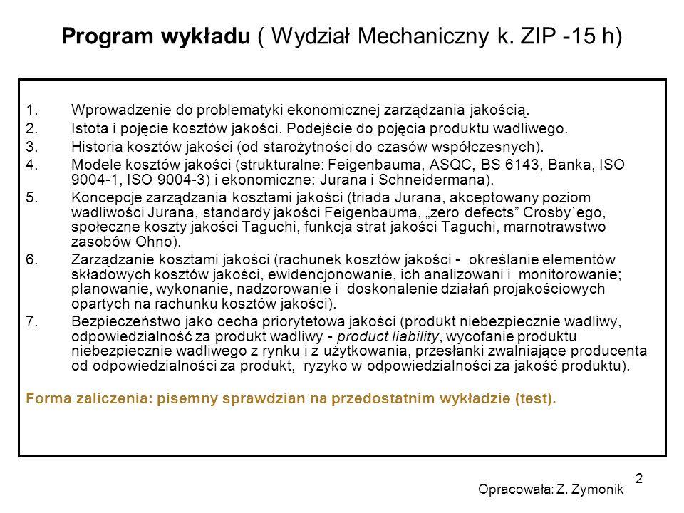 2 Program wykładu ( Wydział Mechaniczny k. ZIP -15 h) 1.Wprowadzenie do problematyki ekonomicznej zarządzania jakością. 2.Istota i pojęcie kosztów jak