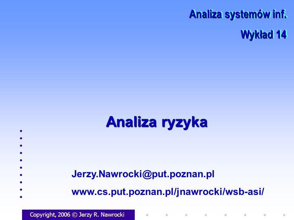 Analiza ryzyka Copyright, 2006 © Jerzy R. Nawrocki Jerzy.Nawrocki@put.poznan.pl www.cs.put.poznan.pl/jnawrocki/wsb-asi/ Analiza systemów inf. Wykład 1