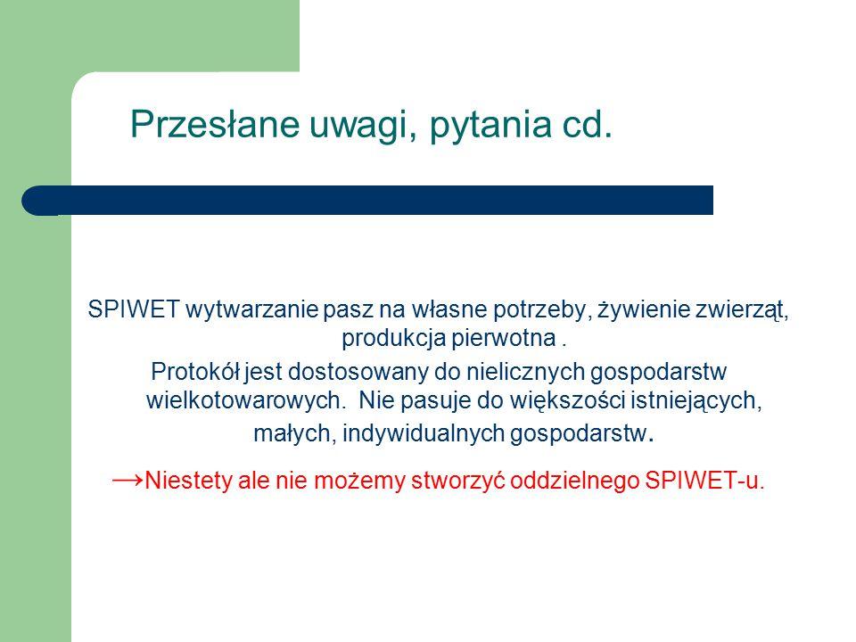Przesłane uwagi, pytania cd. SPIWET wytwarzanie pasz na własne potrzeby, żywienie zwierząt, produkcja pierwotna. Protokół jest dostosowany do nieliczn