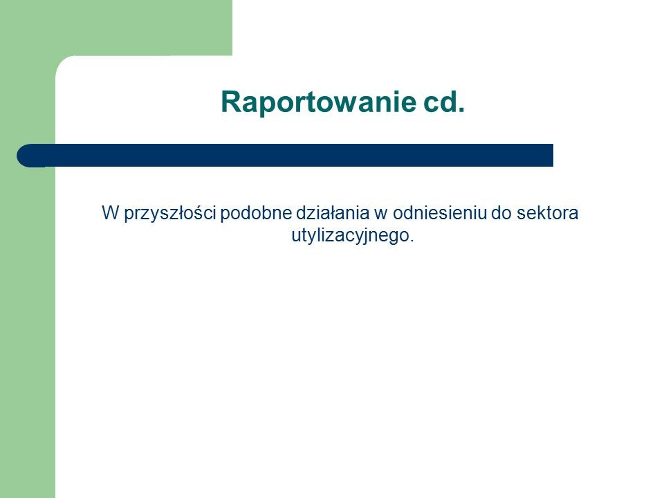 Raportowanie cd. W przyszłości podobne działania w odniesieniu do sektora utylizacyjnego.