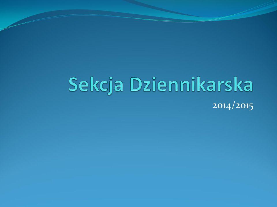 SEKCJA DZIENNIKARSKA Liczy sobie 13 członków, podzielonych na dwa podzespoły Przewodniczący: Antoni Kubiak 2F, Igor Łapin 3E