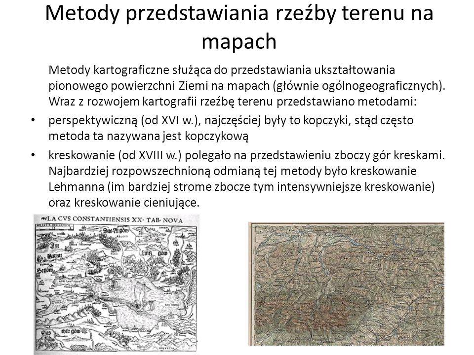Metody przedstawiania rzeźby terenu na mapach Metody kartograficzne służąca do przedstawiania ukształtowania pionowego powierzchni Ziemi na mapach (gł