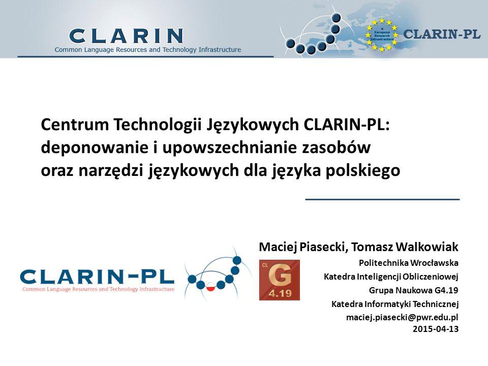 CLARIN  CLARIN =  Common Language Resources and Technology Infrastructure  Wspólne zasoby językowe i infrastruktura technologiczna  Część  europejskiej mapy drogowej infrastruktury naukowej (European Roadmap for Research Infrastructures) ESFRI (European Strategy Forum on Research Infrastructures)  Polskiej Mapy Drogowej Infrastruktury Badawczej  Cel  połączenie zasobów i narzędzi językowych dla wszystkich języków europejskich w ramach jednej wspólnej sieciowej infrastruktury naukowej  Obszar działania: nauki humanistyczne i społeczne Warsztaty CLARIN-PL Warszawa 13-15 IV 2015 CLARIN-PL