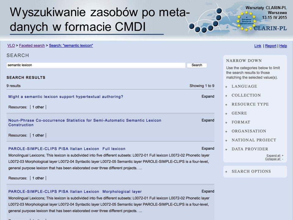 Wyszukiwanie zasobów po meta- danych w formacie CMDI Warsztaty CLARIN-PL Warszawa 13-15 IV 2015 CLARIN-PL