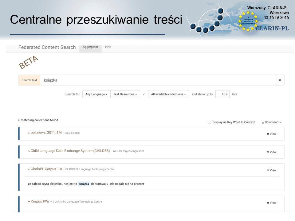 Centralne przeszukiwanie treści Warsztaty CLARIN-PL Warszawa 13-15 IV 2015 CLARIN-PL