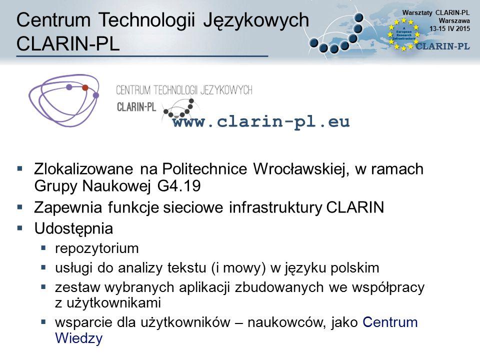 Centrum Technologii Językowych CLARIN-PL www.clarin-pl.eu  Zlokalizowane na Politechnice Wrocławskiej, w ramach Grupy Naukowej G4.19  Zapewnia funkc