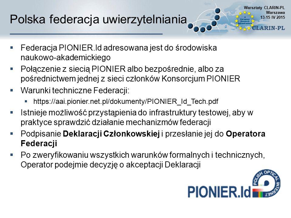 Polska federacja uwierzytelniania  Federacja PIONIER.Id adresowana jest do środowiska naukowo-akademickiego  Połączenie z siecią PIONIER albo bezpoś