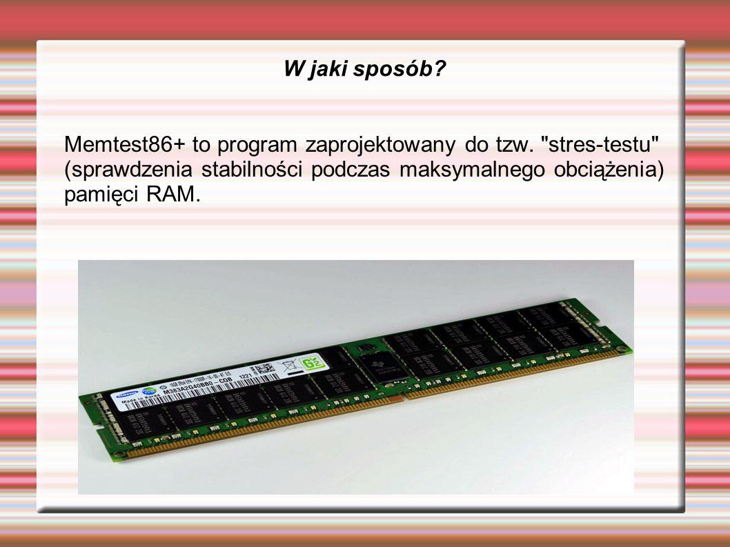 W jaki sposób? Memtest86+ to program zaprojektowany do tzw.