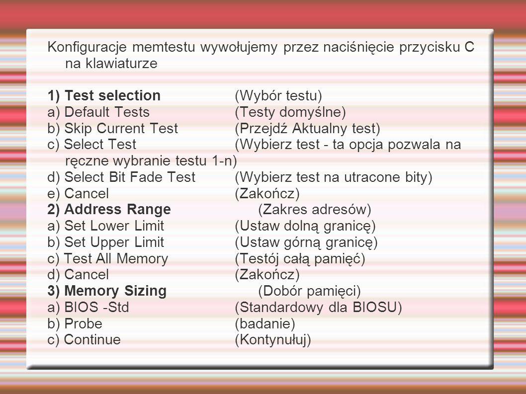 Konfiguracje memtestu wywołujemy przez naciśnięcie przycisku C na klawiaturze 1) Test selection(Wybór testu) a) Default Tests(Testy domyślne) b) Skip