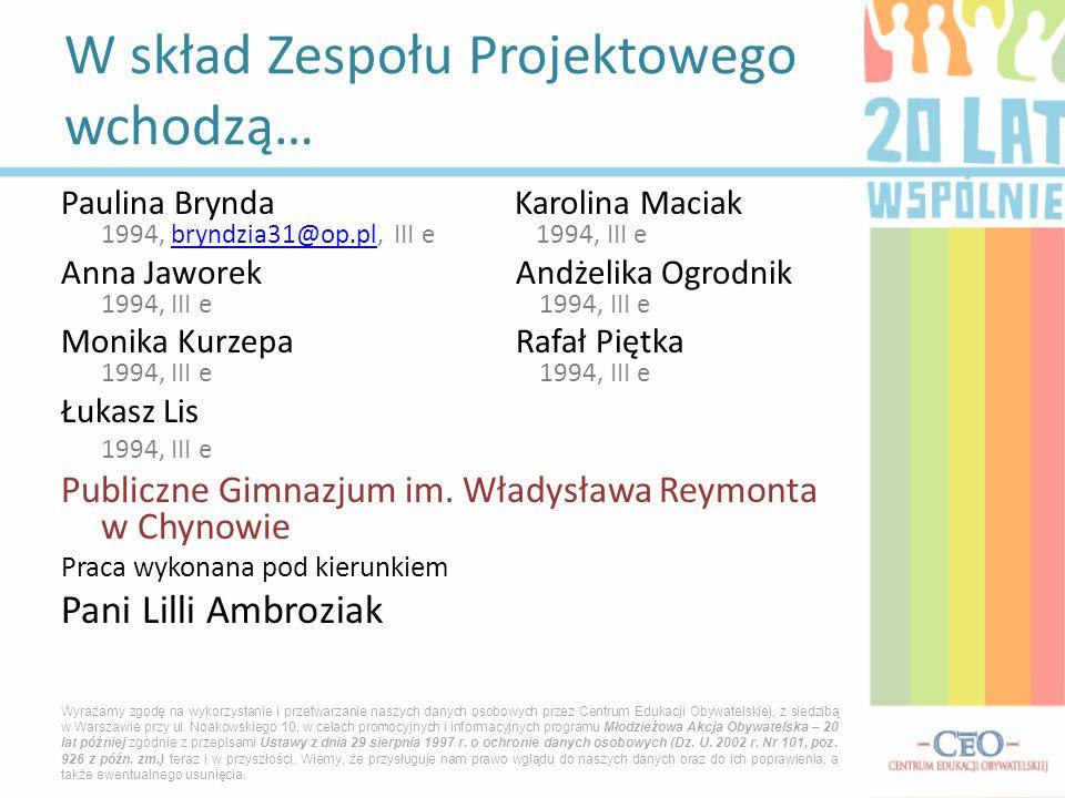 Paulina Brynda Karolina Maciak 1994, bryndzia31@op.pl, III e 1994, III ebryndzia31@op.pl Anna Jaworek Andżelika Ogrodnik 1994, III e 1994, III e Monika Kurzepa Rafał Piętka 1994, III e 1994, III e Łukasz Lis 1994, III e Publiczne Gimnazjum im.