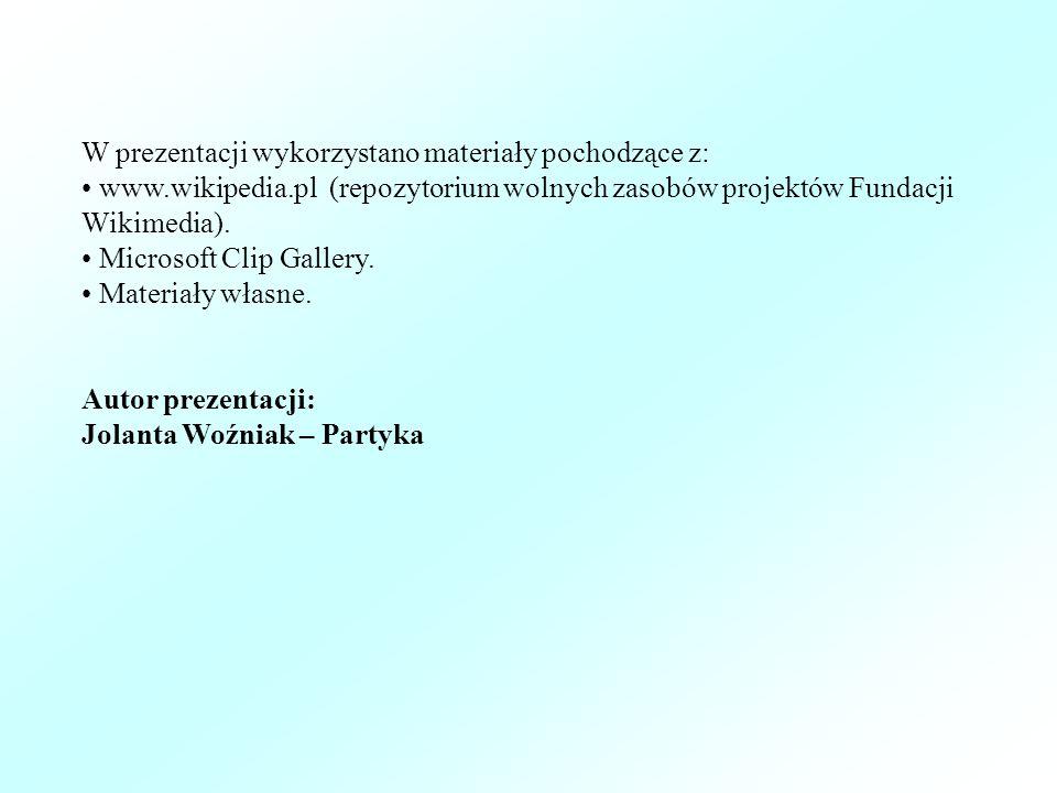 W prezentacji wykorzystano materiały pochodzące z: www.wikipedia.pl (repozytorium wolnych zasobów projektów Fundacji Wikimedia).