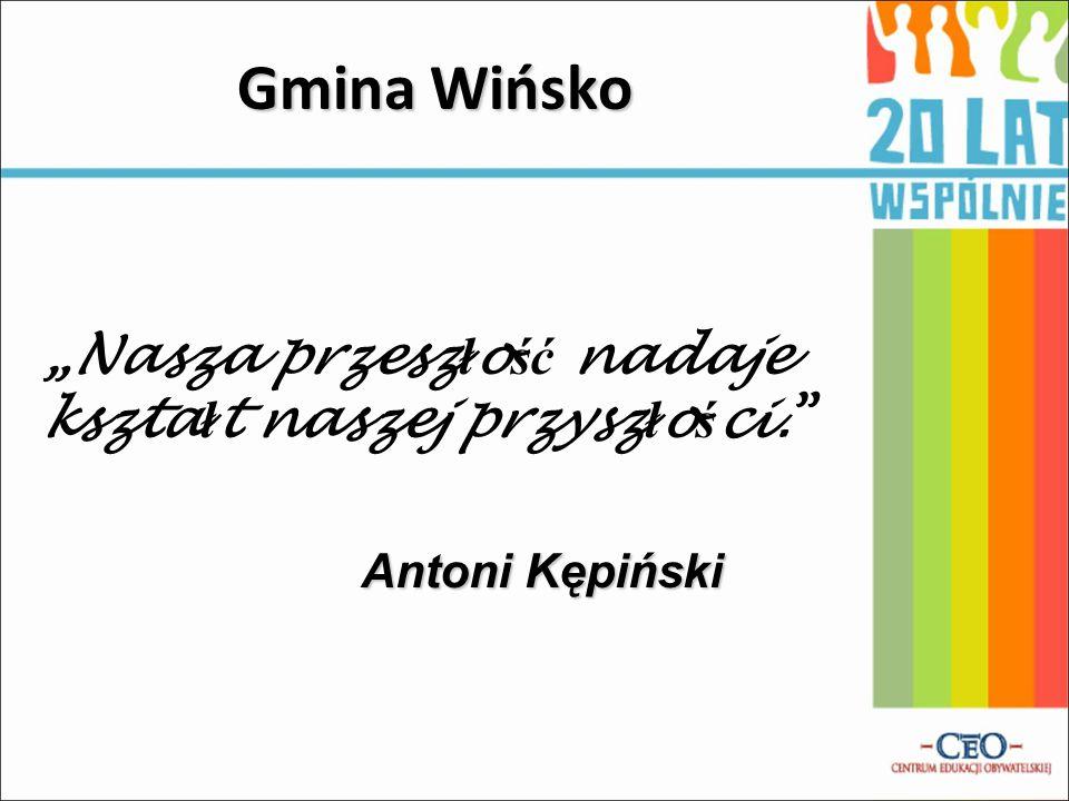 """Gmina Wińsko """"Nasza przesz ł o ść nadaje kszta ł t naszej przysz ł o ś ci."""" Antoni Kępiński"""