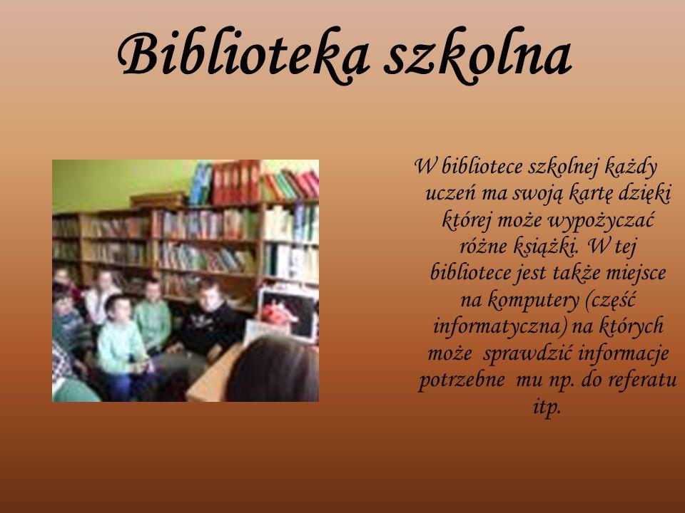 Biblioteka szkolna W bibliotece szkolnej każdy uczeń ma swoją kartę dzięki której może wypożyczać różne książki. W tej bibliotece jest także miejsce n
