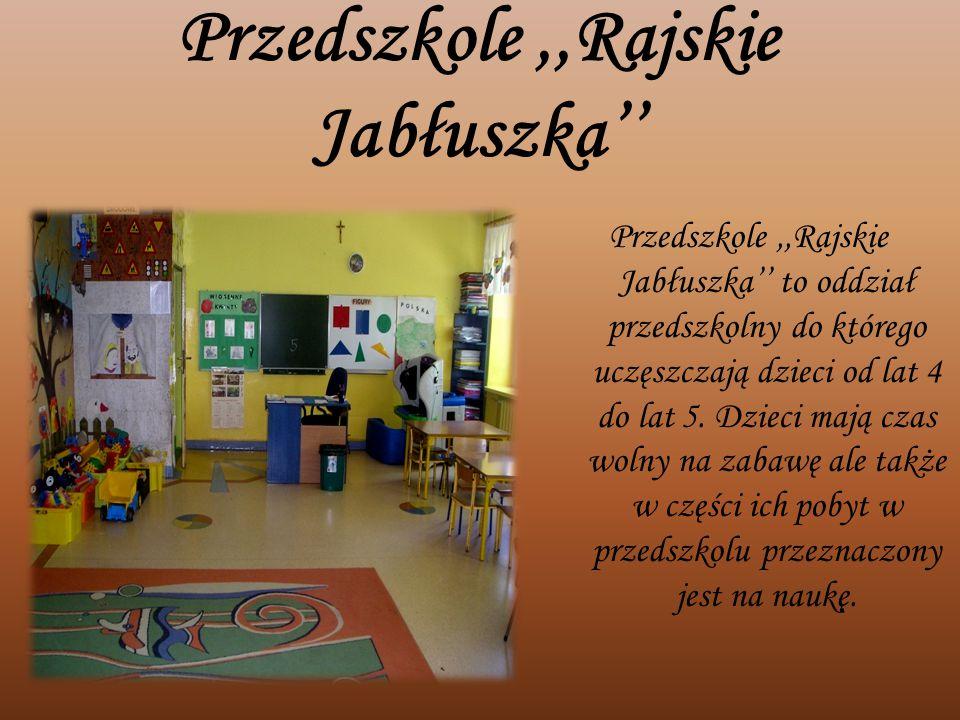 Przedszkole,,Rajskie Jabłuszka'' Przedszkole,,Rajskie Jabłuszka'' to oddział przedszkolny do którego uczęszczają dzieci od lat 4 do lat 5. Dzieci mają