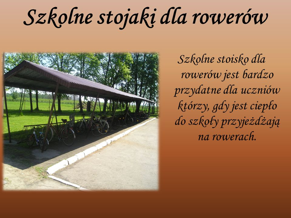 Szkolne stojaki dla rowerów Szkolne stoisko dla rowerów jest bardzo przydatne dla uczniów którzy, gdy jest ciepło do szkoły przyjeżdżają na rowerach.