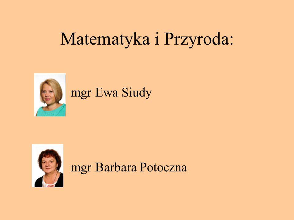 Matematyka i Przyroda: mgr Ewa Siudy mgr Barbara Potoczna