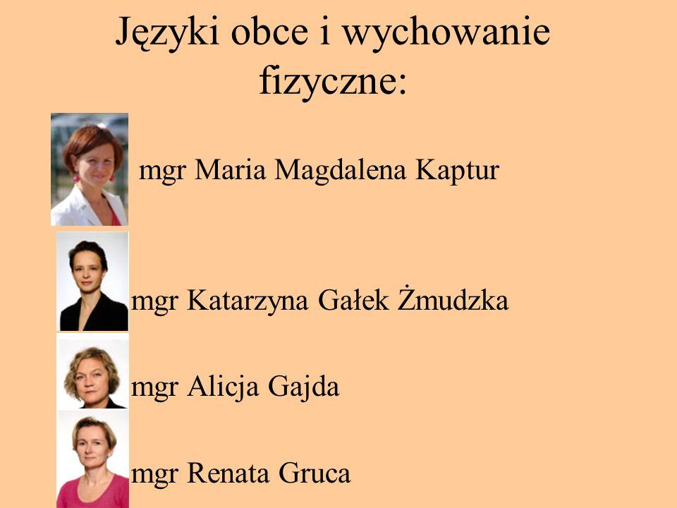 Języki obce i wychowanie fizyczne: mgr Maria Magdalena Kaptur mgr Katarzyna Gałek Żmudzka mgr Alicja Gajda mgr Renata Gruca