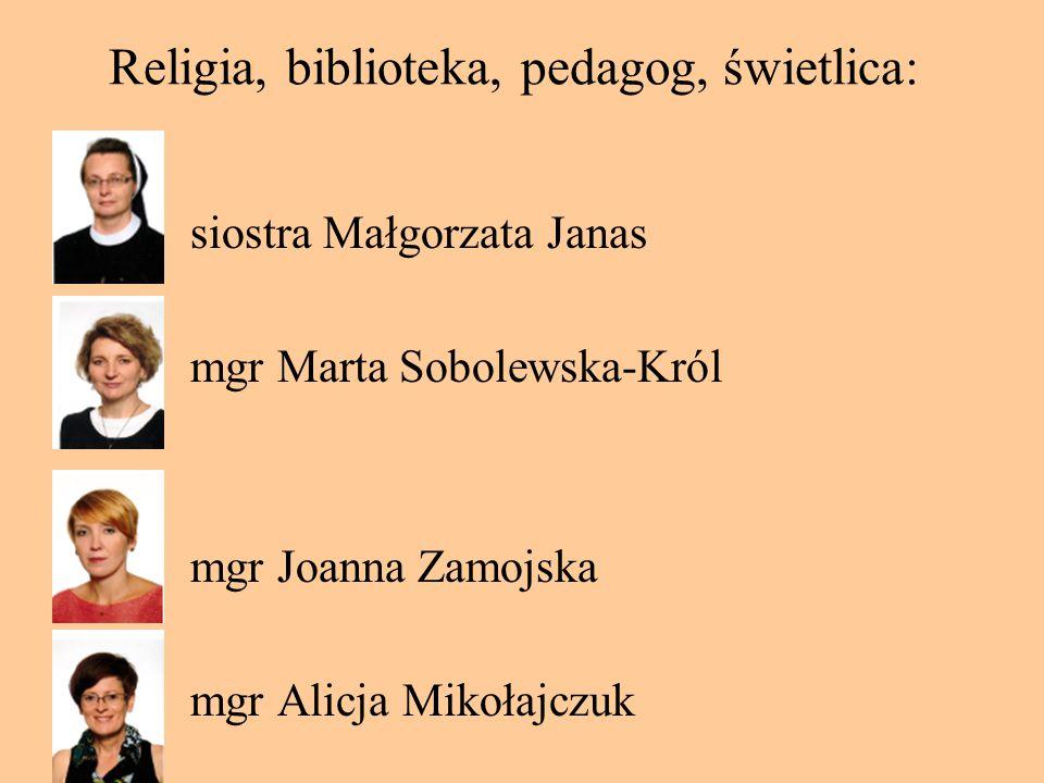 Religia, biblioteka, pedagog, świetlica: siostra Małgorzata Janas mgr Marta Sobolewska-Król mgr Joanna Zamojska mgr Alicja Mikołajczuk
